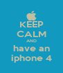 KEEP CALM AND have an iphone 4 - Personalised Poster A4 size