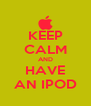 KEEP CALM AND HAVE AN IPOD - Personalised Poster A4 size