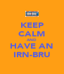 KEEP CALM AND HAVE AN IRN-BRU - Personalised Poster A4 size