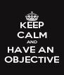 KEEP CALM AND HAVE AN  OBJECTIVE - Personalised Poster A4 size