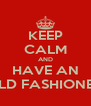 KEEP CALM AND HAVE AN OLD FASHIONED - Personalised Poster A4 size