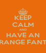 KEEP CALM AND HAVE AN ORANGE FANTA - Personalised Poster A4 size