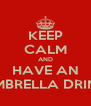 KEEP CALM AND HAVE AN UMBRELLA DRINK - Personalised Poster A4 size