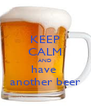 KEEP CALM AND have  another beer - Personalised Poster A4 size
