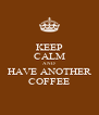 KEEP CALM AND HAVE ANOTHER COFFEE - Personalised Poster A4 size