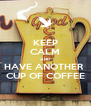 KEEP CALM AND HAVE ANOTHER  CUP OF COFFEE - Personalised Poster A4 size
