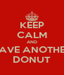 KEEP CALM AND HAVE ANOTHER DONUT - Personalised Poster A4 size