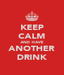 KEEP CALM AND HAVE ANOTHER DRINK - Personalised Poster A4 size
