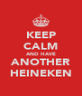 KEEP CALM AND HAVE ANOTHER HEINEKEN - Personalised Poster A4 size