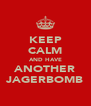 KEEP CALM AND HAVE ANOTHER JAGERBOMB - Personalised Poster A4 size