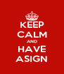 KEEP CALM AND HAVE ASIGN - Personalised Poster A4 size