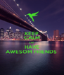 KEEP CALM AND HAVE AWESOM FRIENDS  - Personalised Poster A4 size