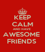 KEEP CALM AND HAVE  AWESOME  FRIENDS  - Personalised Poster A4 size