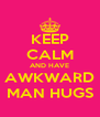 KEEP CALM AND HAVE AWKWARD MAN HUGS - Personalised Poster A4 size