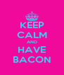 KEEP CALM AND HAVE BACON - Personalised Poster A4 size