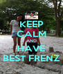 KEEP CALM AND HAVE BEST FRENZ - Personalised Poster A4 size