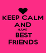 KEEP CALM AND HAVE   BEST FRIENDS - Personalised Poster A4 size