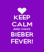 KEEP CALM AND HAVE BIEBER FEVER! - Personalised Poster A4 size