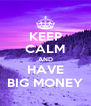 KEEP CALM AND HAVE BIG MONEY - Personalised Poster A4 size