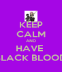 KEEP CALM AND HAVE  BLACK BLOOD - Personalised Poster A4 size