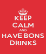 KEEP CALM AND HAVE BONS DRINKS - Personalised Poster A4 size