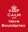KEEP CALM AND Have Boundaries  - Personalised Poster A4 size