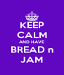 KEEP CALM AND HAVE BREAD n JAM - Personalised Poster A4 size