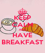 KEEP CALM AND HAVE BREAKFAST - Personalised Poster A4 size