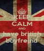 KEEP CALM AND have british boyfreind - Personalised Poster A4 size