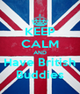 KEEP CALM AND Have British Buddies - Personalised Poster A4 size