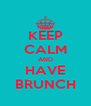 KEEP CALM AND HAVE BRUNCH - Personalised Poster A4 size