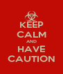 KEEP CALM AND HAVE CAUTION - Personalised Poster A4 size