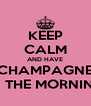 KEEP CALM AND HAVE CHAMPAGNE IN THE MORNING - Personalised Poster A4 size