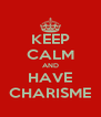 KEEP CALM AND HAVE CHARISME - Personalised Poster A4 size
