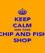 KEEP CALM AND HAVE CHIP AND FISH SHOP - Personalised Poster A4 size