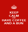 KEEP CALM AND HAVE COFFEE AND A BUN - Personalised Poster A4 size