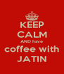 KEEP CALM AND have coffee with JATIN - Personalised Poster A4 size