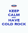 KEEP CALM AND HAVE COLD ROCK - Personalised Poster A4 size
