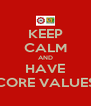 KEEP CALM AND HAVE CORE VALUES - Personalised Poster A4 size