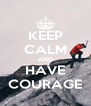 KEEP CALM AND HAVE COURAGE - Personalised Poster A4 size