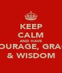 KEEP CALM AND HAVE  COURAGE, GRACE  & WISDOM  - Personalised Poster A4 size