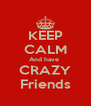 KEEP CALM And have  CRAZY Friends - Personalised Poster A4 size