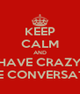 KEEP CALM AND HAVE CRAZY SKYPE CONVERSATIONS - Personalised Poster A4 size