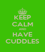 KEEP CALM AND HAVE CUDDLES - Personalised Poster A4 size
