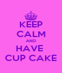 KEEP CALM AND HAVE  CUP CAKE - Personalised Poster A4 size