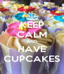 KEEP CALM AND HAVE CUPCAKES - Personalised Poster A4 size