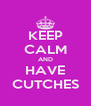 KEEP CALM AND HAVE CUTCHES - Personalised Poster A4 size
