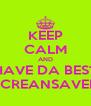 KEEP CALM AND HAVE DA BEST SCREANSAVER - Personalised Poster A4 size
