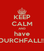 KEEP CALM AND have DURCHFALL!! - Personalised Poster A4 size
