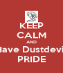 KEEP CALM AND Have Dustdevil PRIDE - Personalised Poster A4 size